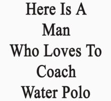 Here Is A Man Who Loves To Coach Water Polo  by supernova23