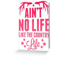 Aint No Life Like The Country Life Greeting Card