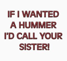 If I wanted a HUMMER I'd call your sister by thatstickerguy