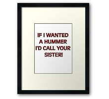 If I wanted a HUMMER I'd call your sister Framed Print