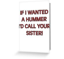 If I wanted a HUMMER I'd call your sister Greeting Card