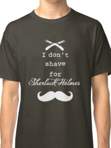 I don't shave for Sherlock Holmes Classic T-Shirt