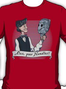 Alas Poor Handles! T-Shirt