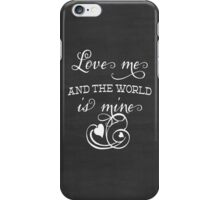 Love Me & The World is Mine - Chalkboard Typography Quote - Inspirational Love Quote - Font Based Design iPhone Case/Skin