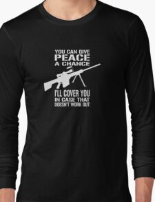 You Can Give PEACE a Chance... I'll Cover You! Long Sleeve T-Shirt