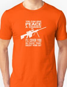 You Can Give PEACE a Chance... I'll Cover You! Unisex T-Shirt