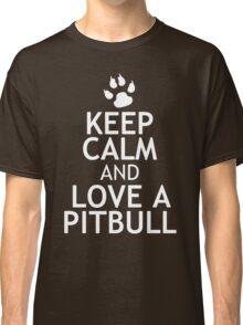 KEEP CALM AND LOVE A PITBULL Classic T-Shirt