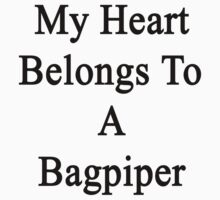 My Heart Belongs To A Bagpiper  by supernova23