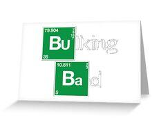 Bulking bad Greeting Card