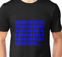 Ha ha ha ...  Unisex T-Shirt