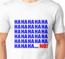 Ha ha ha ... No! Unisex T-Shirt