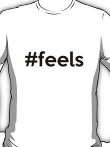 #Feels T-Shirt
