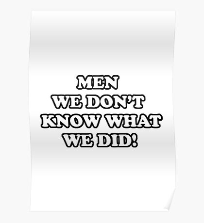 Men... We Don't Know What We Did! Poster