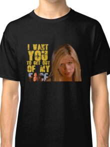 Get Out Of My Face Classic T-Shirt