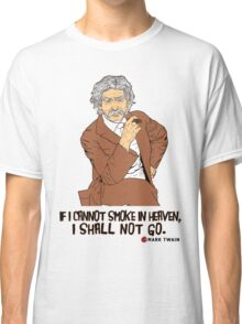 If I cannot smoke in heaven, I shall not go [1] Classic T-Shirt