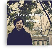 'To a great mind, nothing is little.' Sherlock Holmes quote Canvas Print