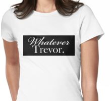 """Whatever Trevor.""  Womens Fitted T-Shirt"