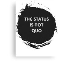 The Status is Not Quo Canvas Print