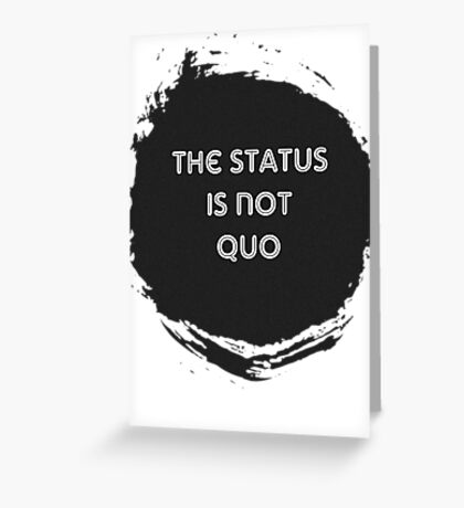 The Status is Not Quo Greeting Card