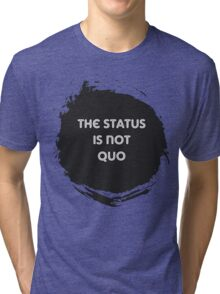 The Status is Not Quo Tri-blend T-Shirt