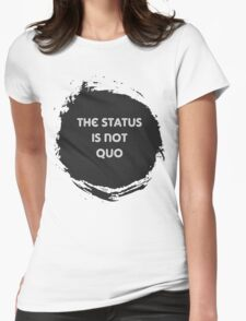 The Status is Not Quo Womens Fitted T-Shirt