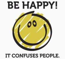 Being Happy Confuses People by artpolitic