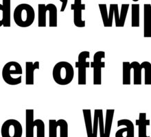 I don't wipe eyeliner off my face for John Watson! Sticker