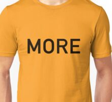 MORE is never enough Unisex T-Shirt