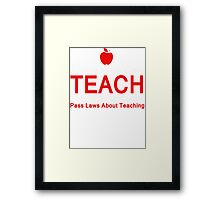 Those who can Teach, Those who can't pass laws about Teaching. Framed Print