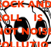 Rock and roll is not noise pollution Sticker