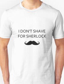 I DON'T SHAVE FOR SHERLOCK Unisex T-Shirt