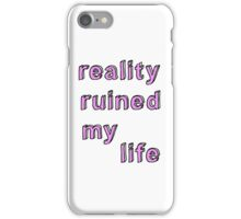 Reality Ruined My Life iPhone Case/Skin
