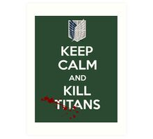 Keep Calm and Kill Titans Art Print