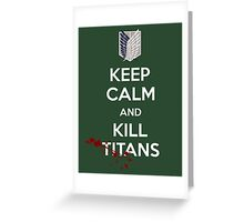 Keep Calm and Kill Titans Greeting Card