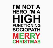 I'm not a hero, I'm a high functioning sociopath MERRY CHRISTMAS Unisex T-Shirt