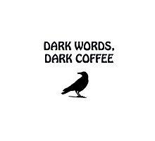 Dark Words Dark Coffee by serjaybird