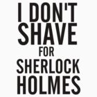 I don't shave for Sherlock Holmes by ShireLocked
