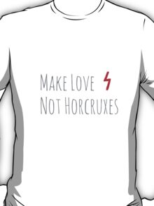 Make Love, Not Horcruxes T-Shirt