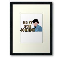 Do it for Johnny Framed Print