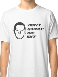 Don't Hassle the Toff Classic T-Shirt