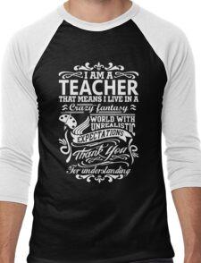 I AM A TEACHER, That means I live in a crazy fantasy world... Men's Baseball ¾ T-Shirt
