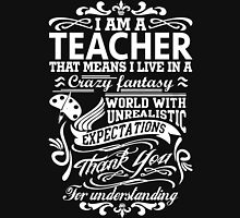 I AM A TEACHER, That means I live in a crazy fantasy world... Women's Fitted V-Neck T-Shirt