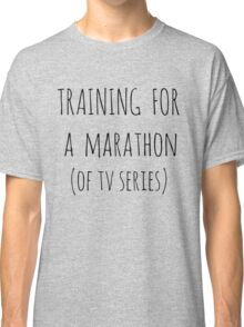 training for  a  marathon (of tv series) Classic T-Shirt