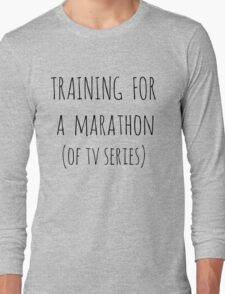 training for  a  marathon (of tv series) Long Sleeve T-Shirt