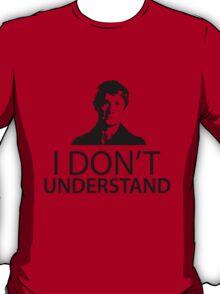 "Sherlock - ""I don't understand"" T-Shirt"