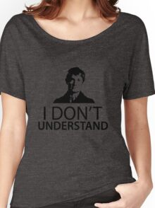 "Sherlock - ""I don't understand"" Women's Relaxed Fit T-Shirt"
