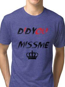 Did You Miss Me? Tri-blend T-Shirt