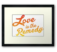 Love is the Remedy Framed Print