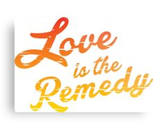 Love is the Remedy Metal Print