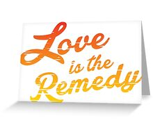 Love is the Remedy Greeting Card